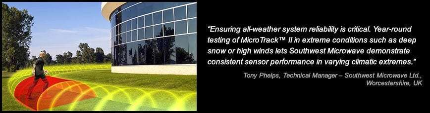 Ensuring all-weather system reliability is critical. Year-round testing of MicroTrack™ II in extreme conditions such as deep snow or high winds lets Southwest Microwave demonstrate consistent sensor performance in varying climatic extremes. - Tony Phelps, Technical Manager – Southwest Microwave Ltd., Worcestershire, UK